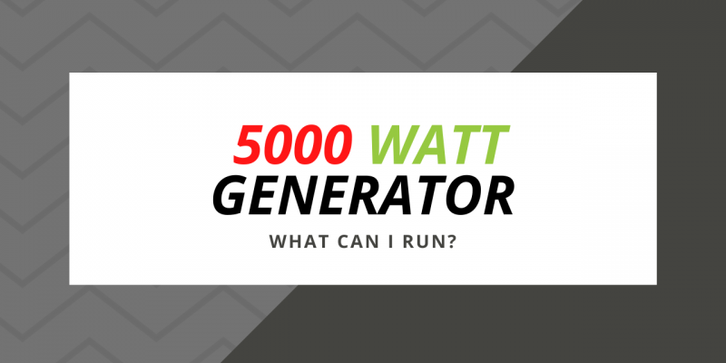 What Can I Run with a 5000 Watt Generator