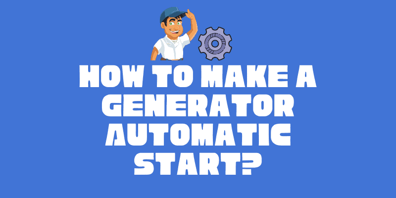 How to Make a Generator Automatic Start